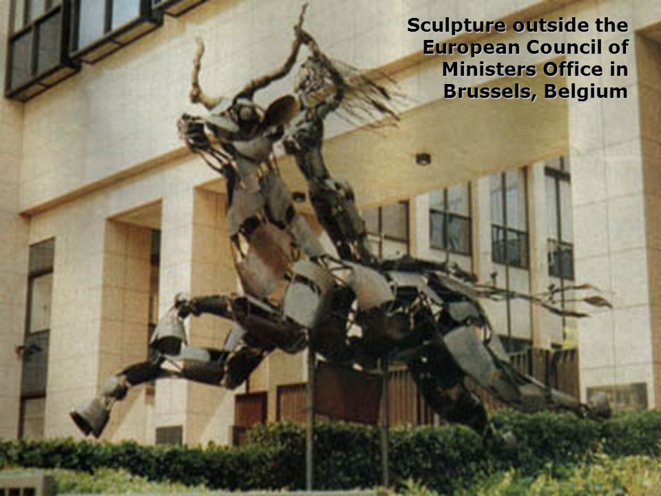 Acts 17:11 1 Thes 5:21 30 Sculpture outside the European Council of Ministers Office in Brussels, Belgium