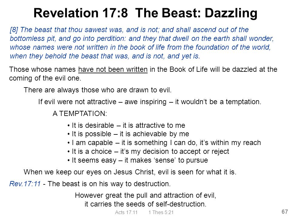 Acts 17:11 1 Thes 5:21 67 Revelation 17:8 The Beast: Dazzling [8] The beast that thou sawest was, and is not; and shall ascend out of the bottomless p