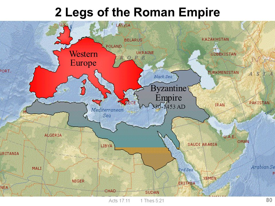 Acts 17:11 1 Thes 5:21 80 2 Legs of the Roman Empire Western Europe Byzantine Empire 330-1453 AD