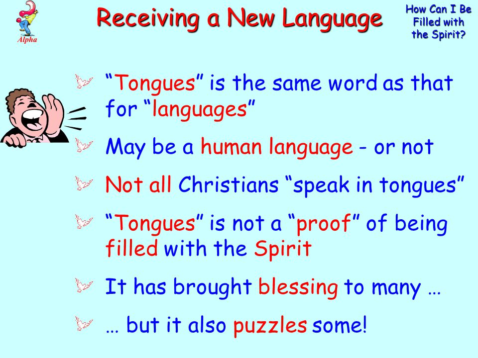 """How Can I Be Filled with the Spirit? """"Tongues"""" is the same word as that for """"languages"""" May be a human language - or not Not all Christians """"speak in"""