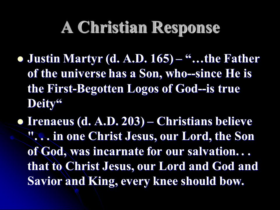 A Christian Response Justin Martyr (d. A.D.