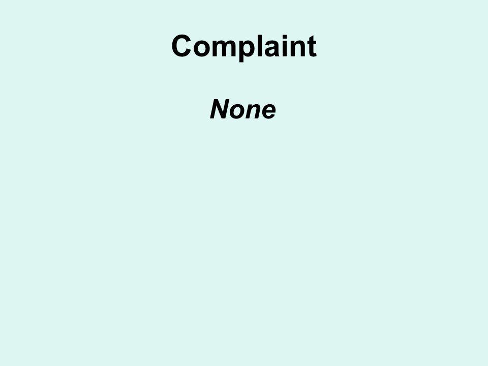 Complaint None
