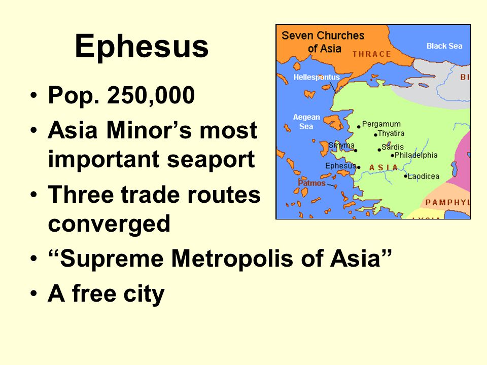"""Ephesus Pop. 250,000 Asia Minor's most important seaport Three trade routes converged """"Supreme Metropolis of Asia"""" A free city"""