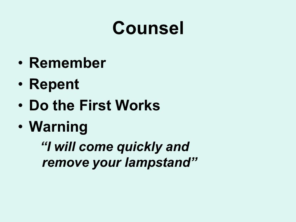 """Counsel Remember Repent Do the First Works Warning """"I will come quickly and remove your lampstand"""""""