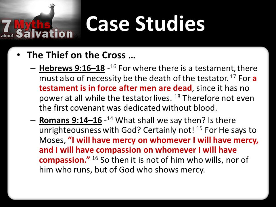 Case Studies The Thief on the Cross … – Hebrews 9:16–18 - 16 For where there is a testament, there must also of necessity be the death of the testator