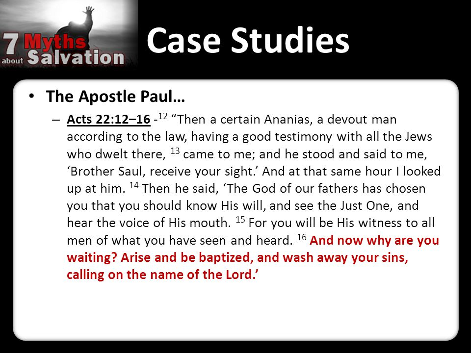 Case Studies The Apostle Paul… – Acts 22:12–16 - 12 Then a certain Ananias, a devout man according to the law, having a good testimony with all the Jews who dwelt there, 13 came to me; and he stood and said to me, 'Brother Saul, receive your sight.' And at that same hour I looked up at him.