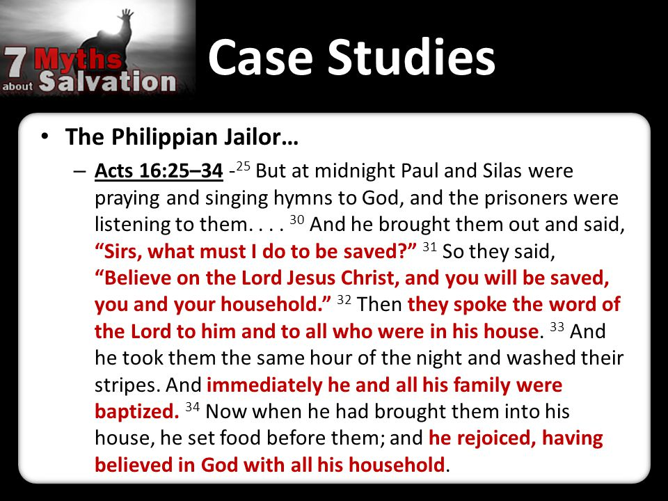 Case Studies The Philippian Jailor… – Acts 16:25–34 - 25 But at midnight Paul and Silas were praying and singing hymns to God, and the prisoners were listening to them....