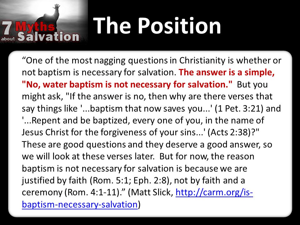 """The Position """"One of the most nagging questions in Christianity is whether or not baptism is necessary for salvation. The answer is a simple,"""