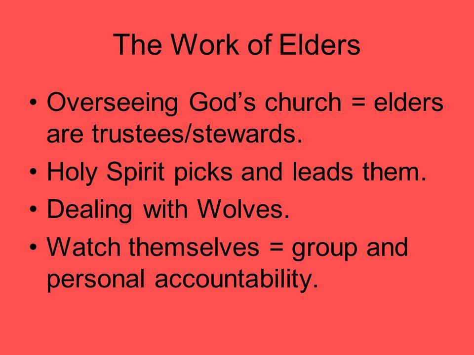 The Work of Elders Overseeing God's church = elders are trustees/stewards.