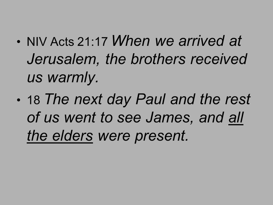 NIV Acts 21:17 When we arrived at Jerusalem, the brothers received us warmly.