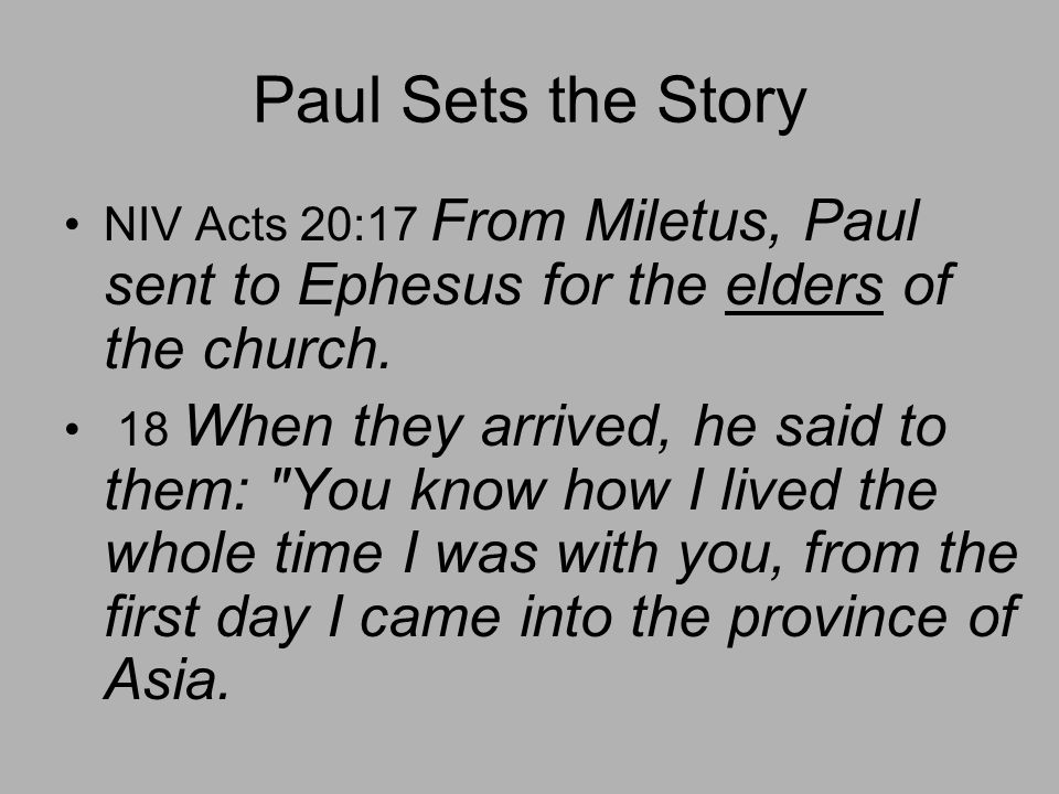 Paul Sets the Story NIV Acts 20:17 From Miletus, Paul sent to Ephesus for the elders of the church.