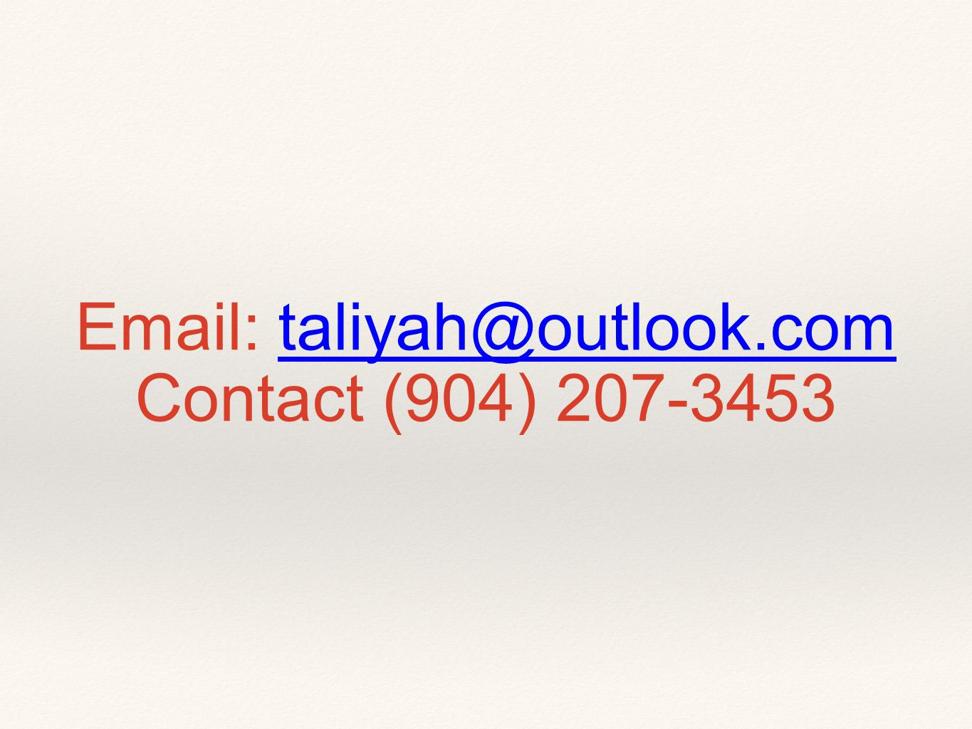 Email: taliyah@outlook.com Contact (904) 207-3453taliyah@outlook.com