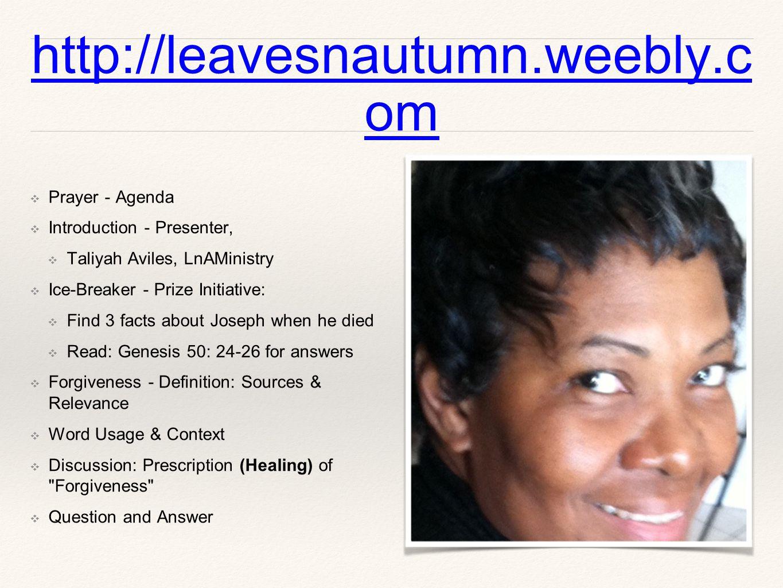 http://leavesnautumn.weebly.c om ❖ Prayer - Agenda ❖ Introduction - Presenter, ❖ Taliyah Aviles, LnAMinistry ❖ Ice-Breaker - Prize Initiative: ❖ Find