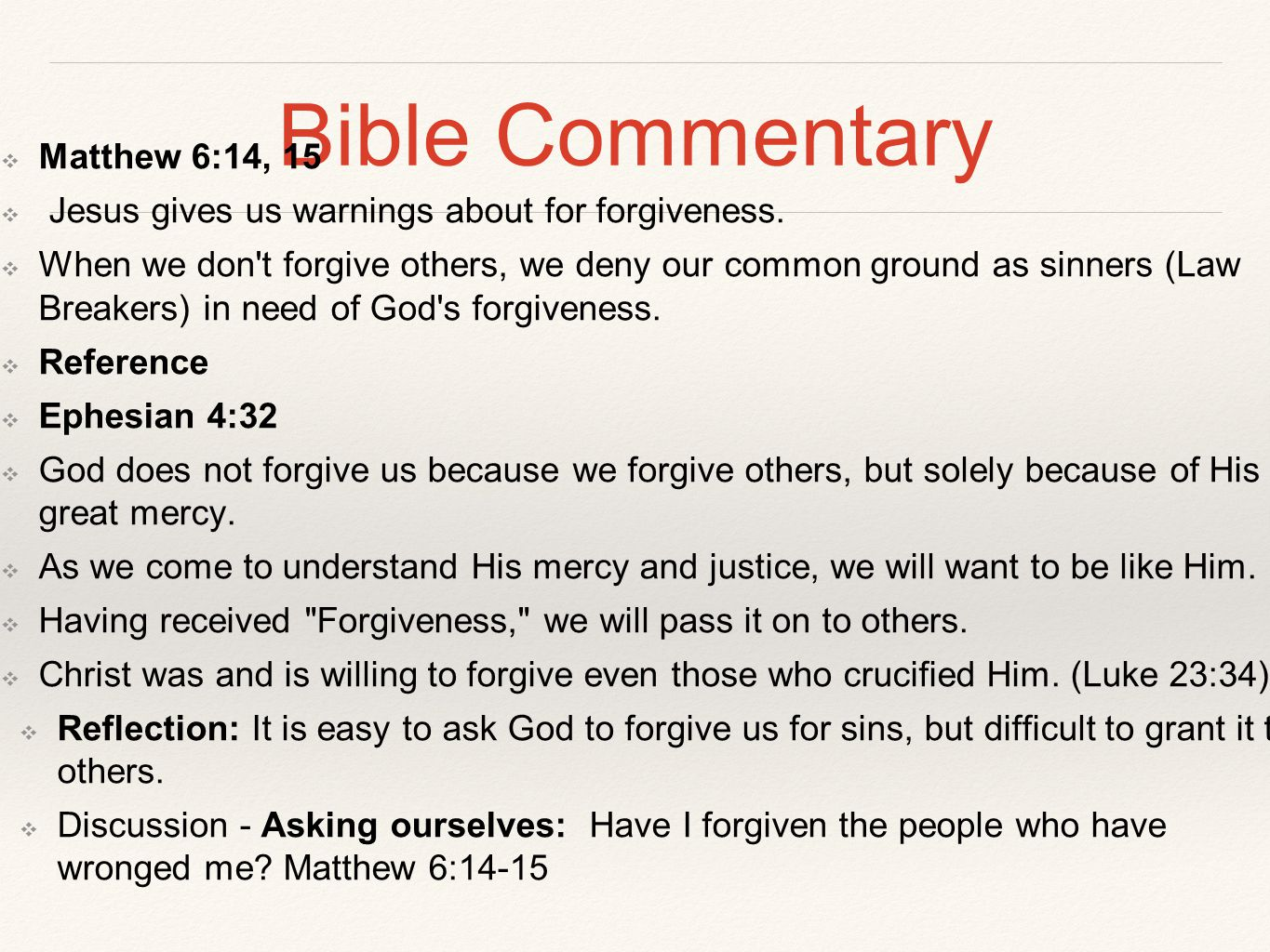 Bible Commentary ❖ Matthew 6:14, 15 ❖ Jesus gives us warnings about for forgiveness. ❖ When we don't forgive others, we deny our common ground as sinn