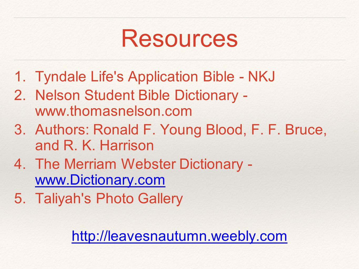 Resources 1.Tyndale Life's Application Bible - NKJ 2.Nelson Student Bible Dictionary - www.thomasnelson.com 3.Authors: Ronald F. Young Blood, F. F. Br