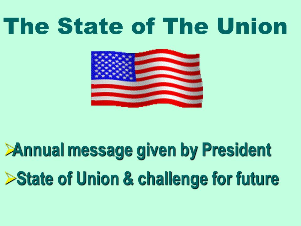 The State of The Union  Annual message given by President  State of Union & challenge for future