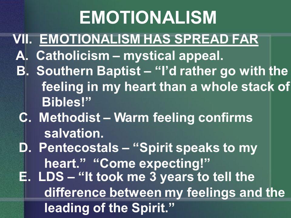 EMOTIONALISM VII. EMOTIONALISM HAS SPREAD FAR A. Catholicism – mystical appeal.