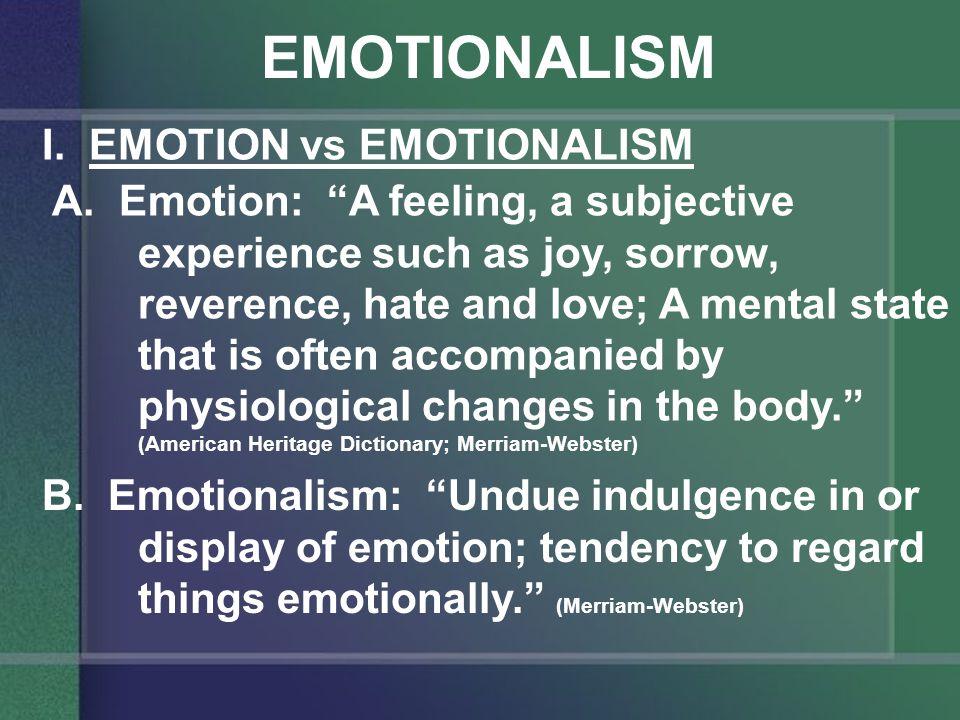 EMOTIONALISM I.EMOTION vs EMOTIONALISM C. In Religion – Two Extremes 1.