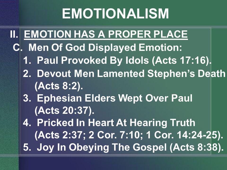 EMOTIONALISM II. EMOTION HAS A PROPER PLACE C. Men Of God Displayed Emotion: 1.