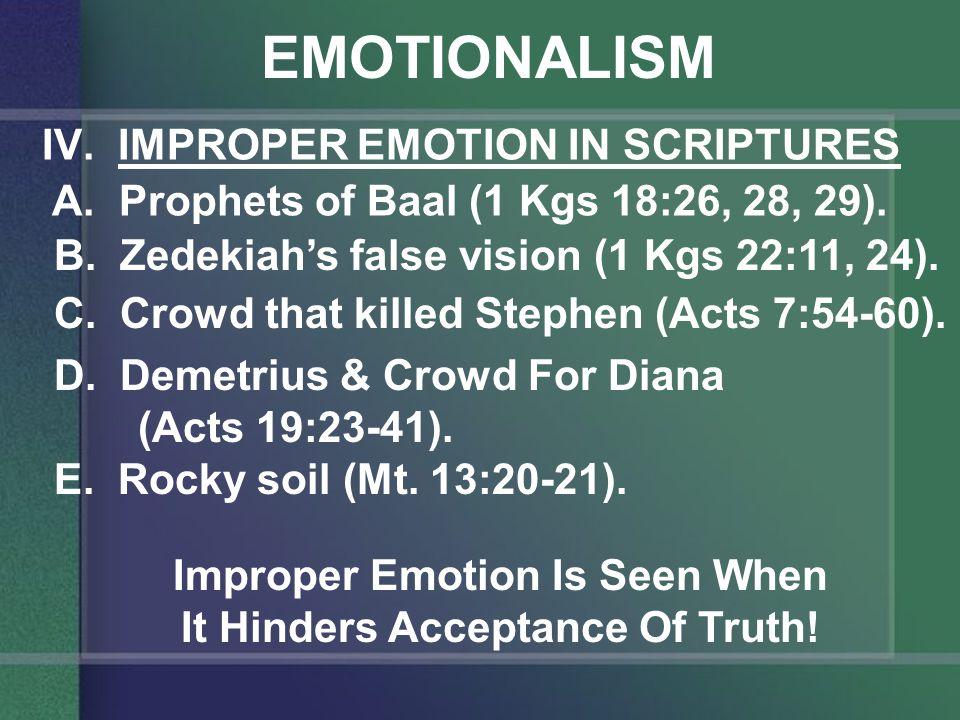 EMOTIONALISM IV. IMPROPER EMOTION IN SCRIPTURES A.