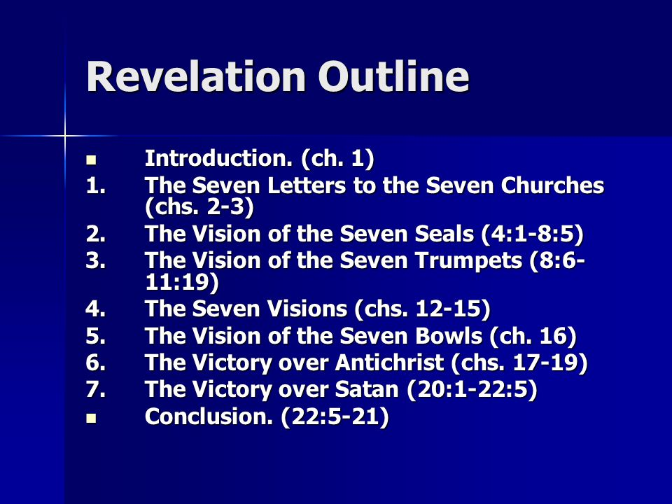Revelation Outline Introduction. (ch. 1) Introduction. (ch. 1) 1.The Seven Letters to the Seven Churches (chs. 2-3) 2.The Vision of the Seven Seals (4