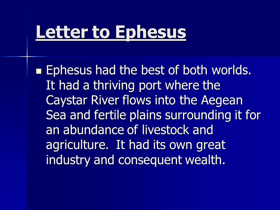Letter to Ephesus Ephesus had the best of both worlds. It had a thriving port where the Caystar River flows into the Aegean Sea and fertile plains sur