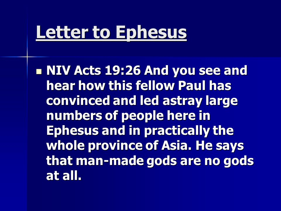 Letter to Ephesus NIV Acts 19:26 And you see and hear how this fellow Paul has convinced and led astray large numbers of people here in Ephesus and in