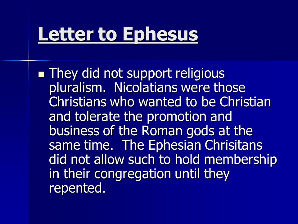 Letter to Ephesus They did not support religious pluralism. Nicolatians were those Christians who wanted to be Christian and tolerate the promotion an