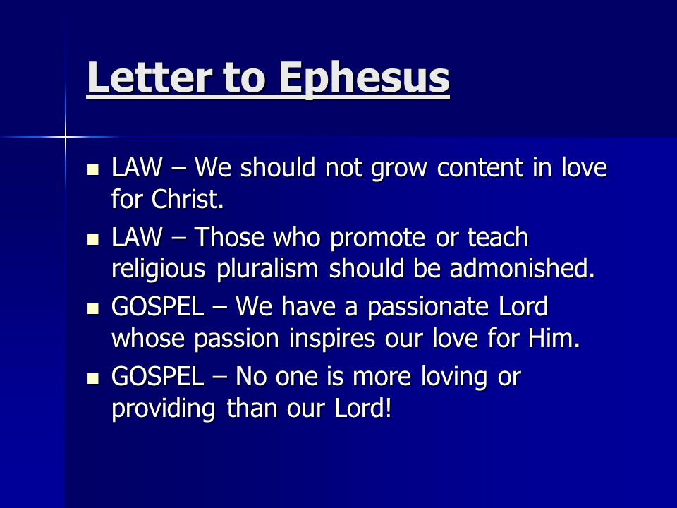 Letter to Ephesus LAW – We should not grow content in love for Christ. LAW – We should not grow content in love for Christ. LAW – Those who promote or