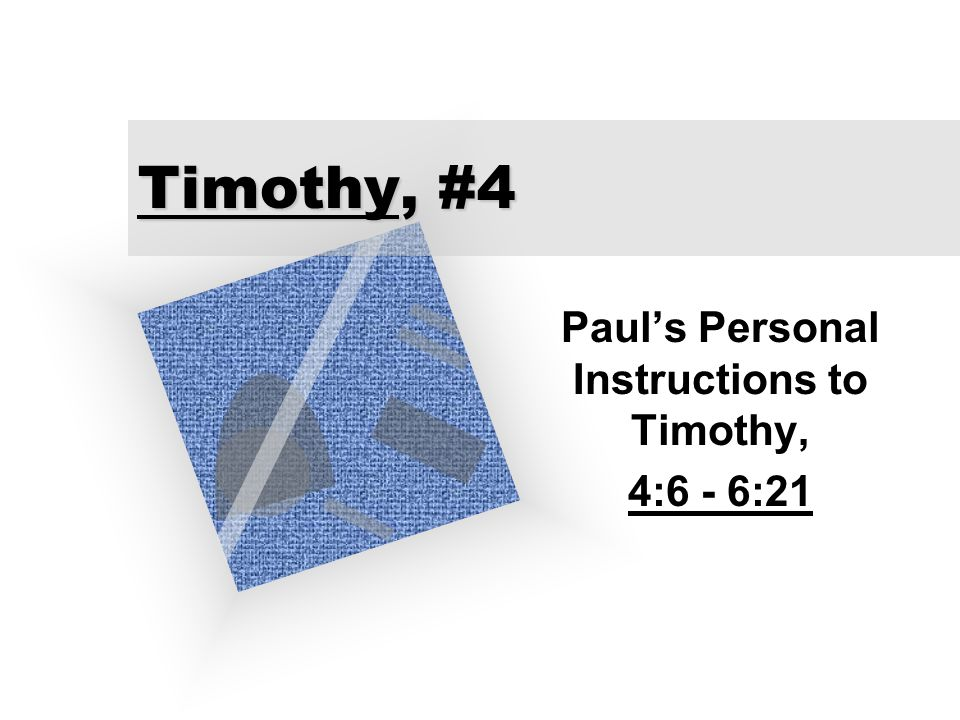 Timothy, #4 Paul's Personal Instructions to Timothy, 4:6 - 6:21