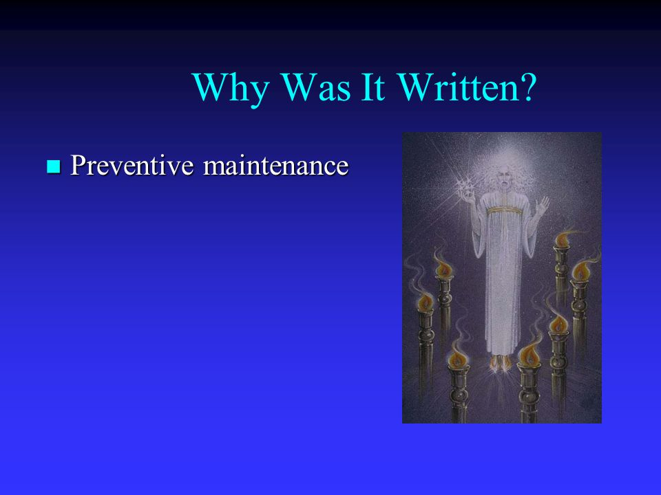 Why Was It Written? Preventive maintenance Preventive maintenance