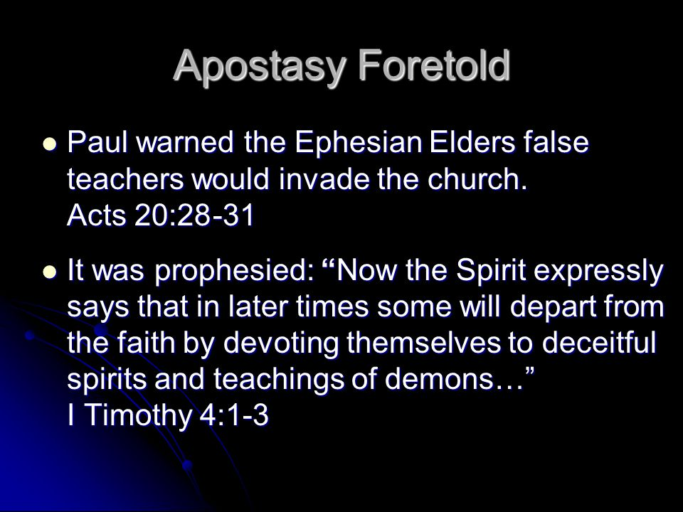 Apostasy Foretold Paul warned the Ephesian Elders false teachers would invade the church.