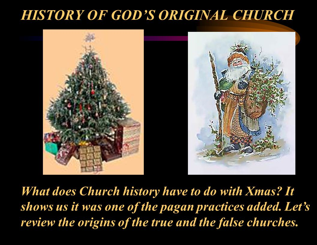 What does Church history have to do with Xmas. It shows us it was one of the pagan practices added.