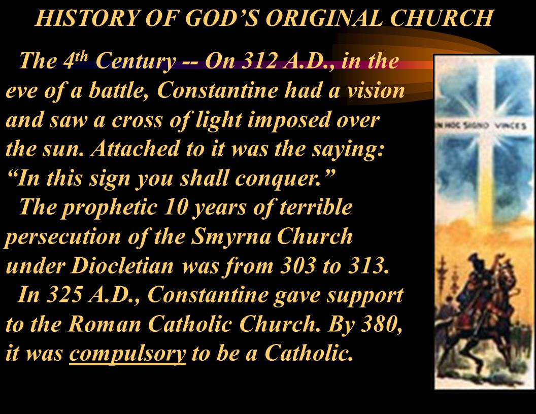 The 4 th Century -- On 312 A.D., in the eve of a battle, Constantine had a vision and saw a cross of light imposed over the sun.