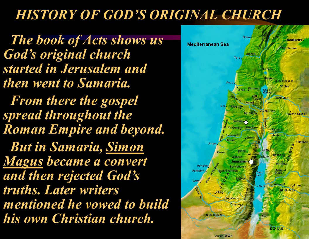 The book of Acts shows us God's original church started in Jerusalem and then went to Samaria.