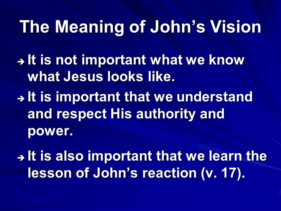 The Meaning of John's Vision  It is not important what we know what Jesus looks like.