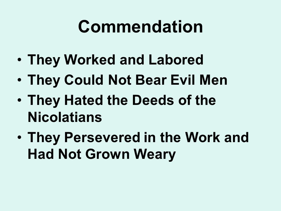Commendation They Worked and Labored They Could Not Bear Evil Men They Hated the Deeds of the Nicolatians They Persevered in the Work and Had Not Grown Weary