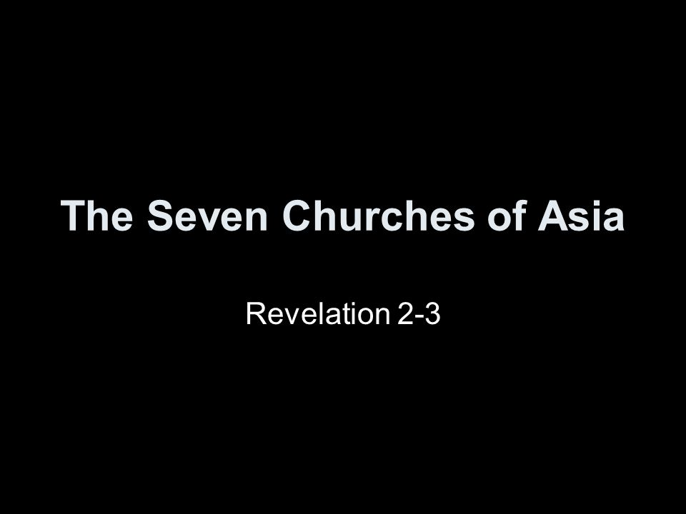 The Seven Churches of Asia Revelation 2-3