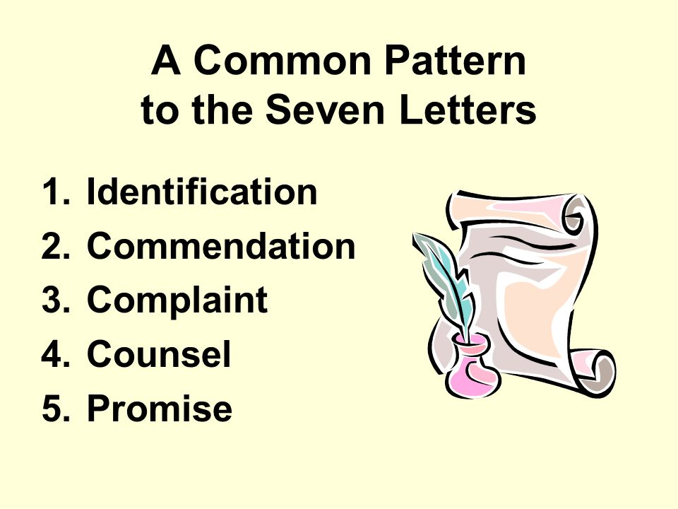 A Common Pattern to the Seven Letters 1.Identification 2.Commendation 3.Complaint 4.Counsel 5.Promise