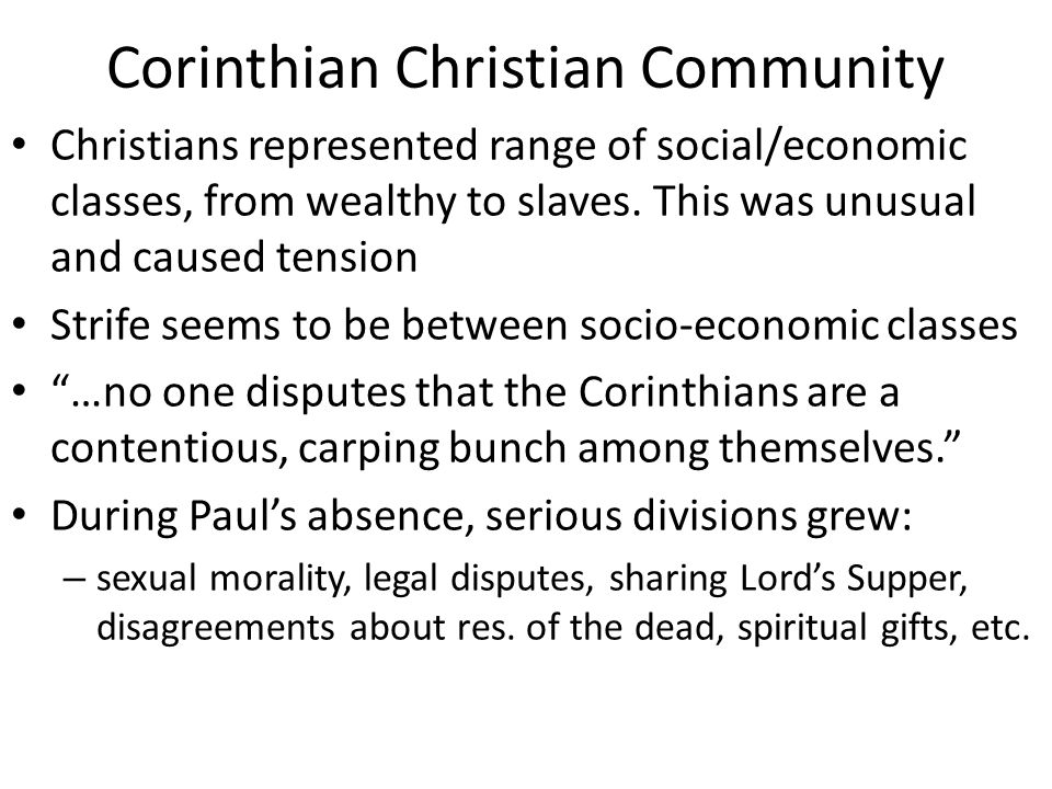 Corinthian Christian Community Christians represented range of social/economic classes, from wealthy to slaves.