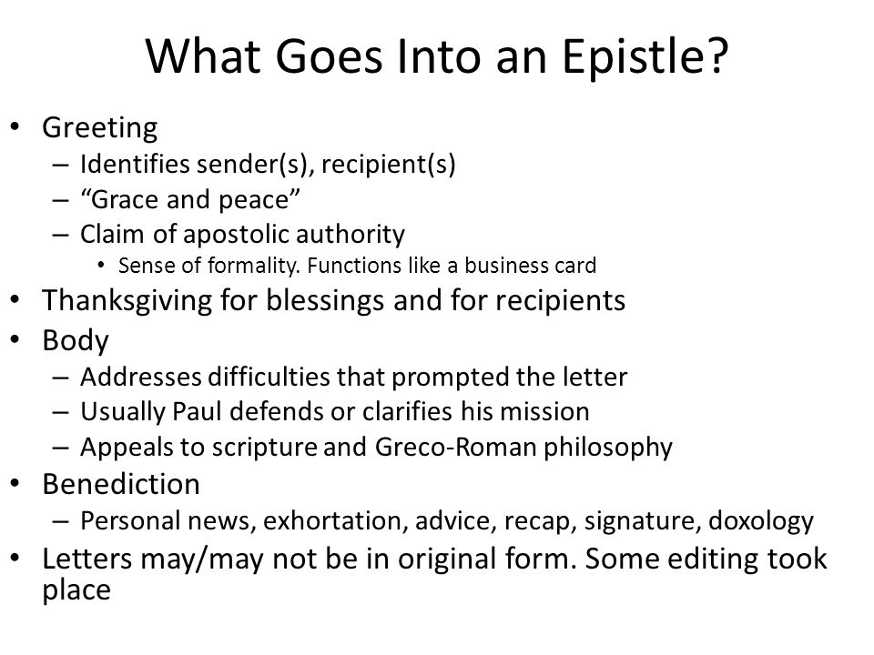 "What Goes Into an Epistle? Greeting – Identifies sender(s), recipient(s) – ""Grace and peace"" – Claim of apostolic authority Sense of formality. Functi"