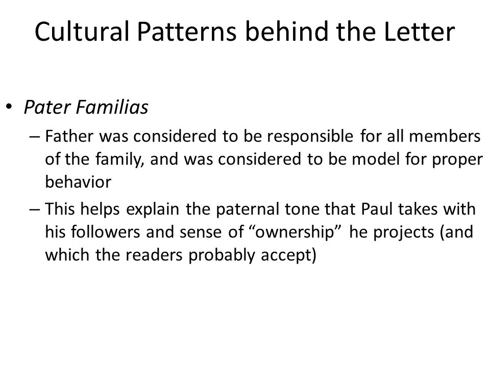 Cultural Patterns behind the Letter Pater Familias – Father was considered to be responsible for all members of the family, and was considered to be m