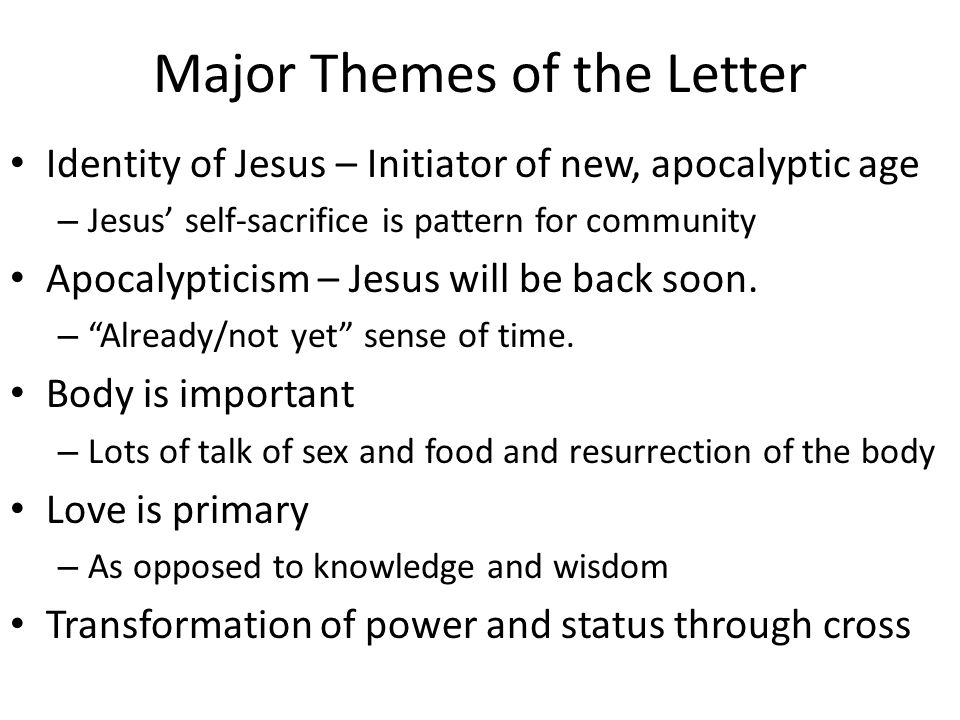 Major Themes of the Letter Identity of Jesus – Initiator of new, apocalyptic age – Jesus' self-sacrifice is pattern for community Apocalypticism – Jesus will be back soon.