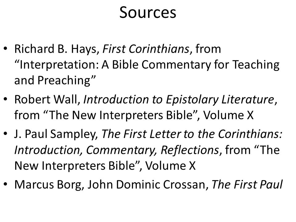"Sources Richard B. Hays, First Corinthians, from ""Interpretation: A Bible Commentary for Teaching and Preaching"" Robert Wall, Introduction to Epistola"