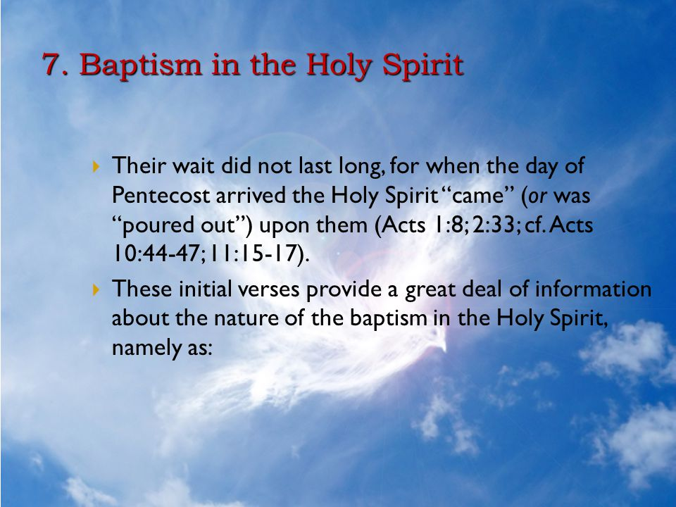 """7. Baptism in the Holy Spirit  Their wait did not last long, for when the day of Pentecost arrived the Holy Spirit """"came"""" (or was """"poured out"""") upon"""