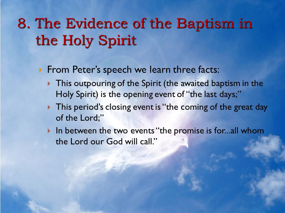 8. The Evidence of the Baptism in the Holy Spirit  From Peter's speech we learn three facts:  This outpouring of the Spirit (the awaited baptism in