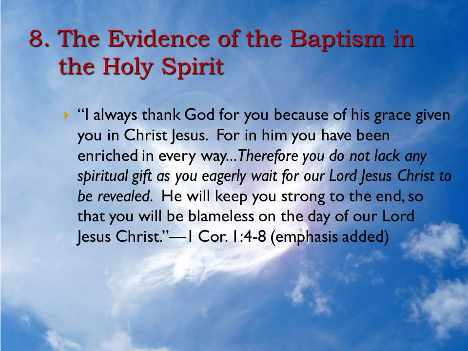 """8. The Evidence of the Baptism in the Holy Spirit  """"I always thank God for you because of his grace given you in Christ Jesus. For in him you have be"""
