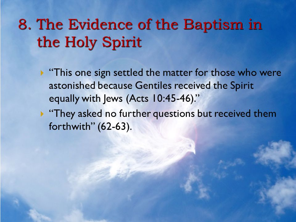 """8. The Evidence of the Baptism in the Holy Spirit  """"This one sign settled the matter for those who were astonished because Gentiles received the Spir"""