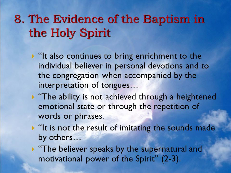 """8. The Evidence of the Baptism in the Holy Spirit  """"It also continues to bring enrichment to the individual believer in personal devotions and to the"""