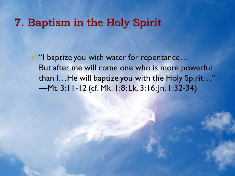 """7. Baptism in the Holy Spirit  """"I baptize you with water for repentance… But after me will come one who is more powerful than I…He will baptize you w"""